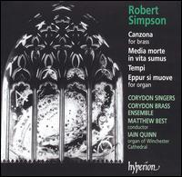 Robert Simpson: Cazona; Media morte in vita sumus; Tempi; Eppur si muove - Corydon Brass Ensemble (brass ensemble); Iain Quinn (organ); Corydon Singers (choir, chorus); Matthew Best (conductor)
