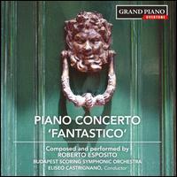 Roberto Esposito: Piano Concerto 'Fantastico' - Michele D'Elia (electronics); Roberto Esposito (celeste); Roberto Esposito (piano); Budapest Scoring Symphonic Orchestra;...