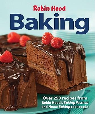 Robin Hood Baking: Over 250 Recipes from Robin Hood's Baking Festival and Home Baking Cookbooks - Sherman, Carol