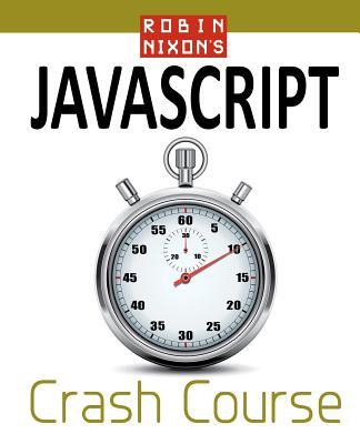 Robin Nixon's JavaScript Crash Course: Learn JavaScript in 14 Easy Lessons - Nixon, Robin