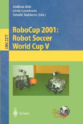 Robocup 2001: Robot Soccer World Cup V - Birk, Andreas (Editor), and Coradeschi, Silvia (Editor), and Tadokoro, Satoshi (Editor)