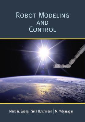 Robot Modeling and Control - Spong, Mark W, and Hutchinson, Seth, and Vidyasagar, M