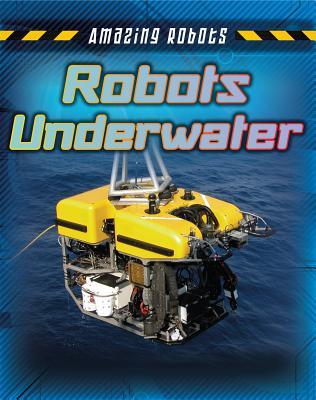 Robots Underwater - Spilsbury, Louise A, and Spilsbury, Richard