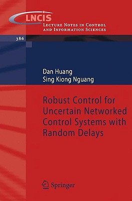 Robust Control for Uncertain Networked Control Systems with Random Delays - Huang, Dan