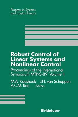 Robust Control of Linear Systems and Nonlinear Control: Proceedings of the International Symposium Mtns-89, Volume II - Kaashoek, M a, and Schuppen, J H Van, and Ran, A C M