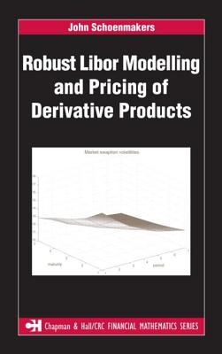 Robust Libor Modelling and Pricing of Derivative Products - Schoenmakers, John, Dr.