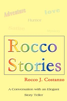 Rocco Stories: A Conversation with an Elegant Story Teller - Costanzo, Rocco J