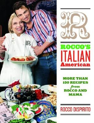 Rocco's Italian-American: More Than 150 Recipes from Rocco and Mama - DiSpirito, Rocco