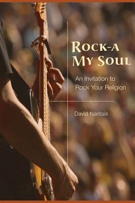 Rock-A My Soul: An Invitation to Rock Your Religion - Nantais, David