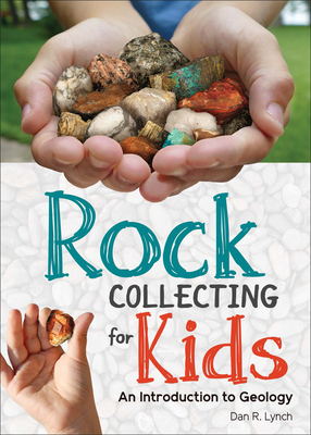 Rock Collecting for Kids: An Introduction to Geology - Lynch, Dan R