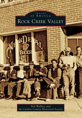 Rock Creek Valley - Wallace, Bob, and The Carbon County Historical Society