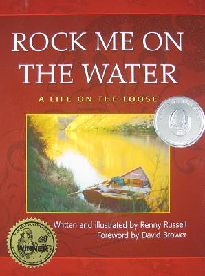 Rock Me on the Water: A Life on the Loose - Russell, Renny, and Brower, David (Foreword by)