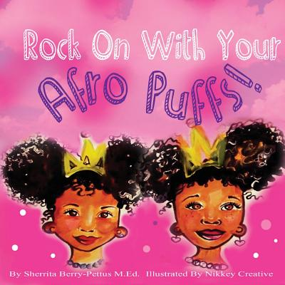 Rock on with Your Afro Puffs - Berry-Pettus, Sherrita