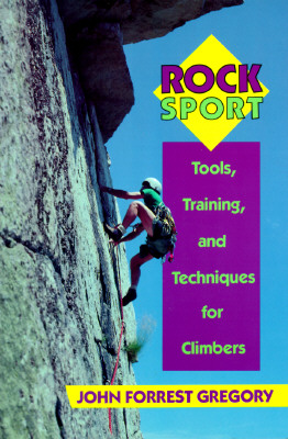 Rock Sport: Tools, Training, and Techniques for Climbers - Gregory, John Forrest
