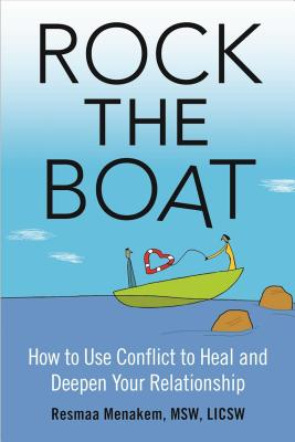 Rock the Boat: How to Use Conflict to Heal and Deepen Your Relationship - Menakem, Resmaa, MSW
