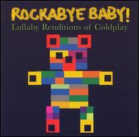 Rockabye Baby! Lullaby Renditions of Coldplay - Rockabye Baby!