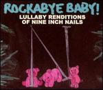 Rockabye Baby! Lullaby Renditions of Nine Inch Nails