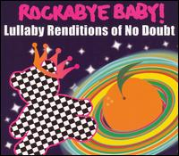 Rockabye Baby! Lullaby Renditions of No Doubt - Rockabye Baby!