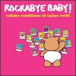 Rockabye Baby! Lullaby Renditions of Taylor Swift