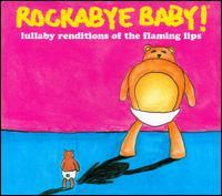 Rockabye Baby! Lullaby Renditions of the Flaming Lips - Rockabye Baby!