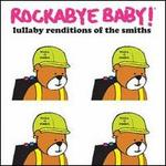 Rockabye Baby Lullaby Renditions of the Smiths [Indy Only]
