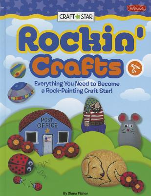 Rockin' Crafts: Everything You Need to Become a Rock-Painting Craft Star! - Fisher, Diana