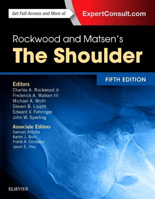 Rockwood and Matsen's The Shoulder - Rockwood, Charles A., and Matsen, Frederick A., and Wirth, Michael A.