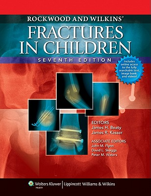 Rockwood and Wilkins' Fractures in Children - Beaty, James H, MD (Editor), and Kasser, James R, MD (Editor)