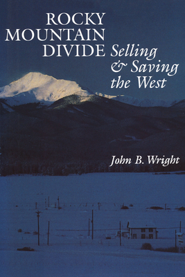 Rocky Mountain Divide: Selling and Saving the West - Wright, John B