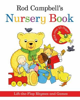 Rod Campbell's Nursery Book: Lift-the-Flap Rhymes and Games - Campbell, Rod