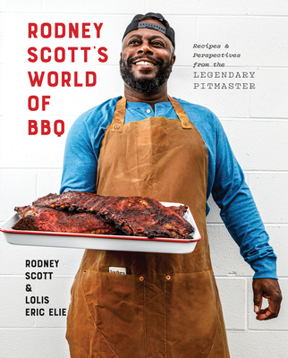 Rodney Scott's World of BBQ: Every Day Is a Good Day: A Cookbook - Scott, Rodney, and Elie, Lolis Eric