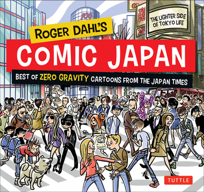 Roger Dahl's Comic Japan: Best of Zero Gravity Cartoons From The Japan Times - Dahl, Roger