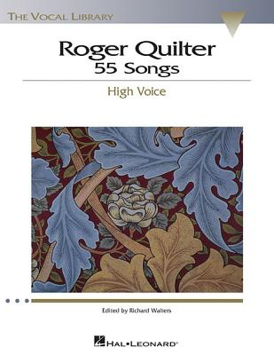 Roger Quilter: 55 Songs: High Voice the Vocal Library - Quilter, Roger (Composer), and Walters, Richard