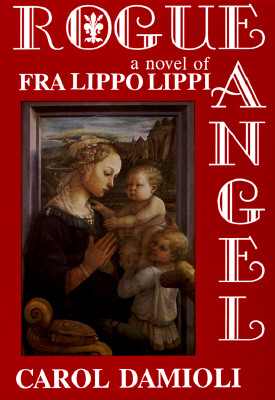Rogue Angel: A Novel of Fra Lippo Lippi - Damioli, Carol, and Caso, Adolfo (Editor)