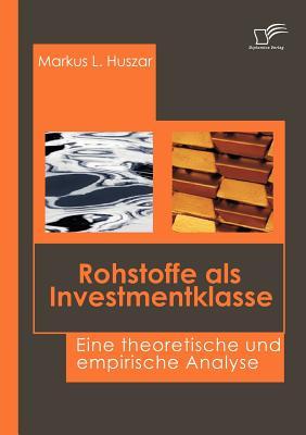 Rohstoffe ALS Investmentklasse - Huszar, Markus L