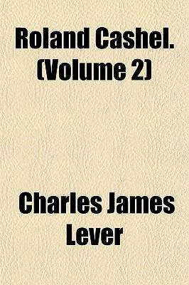 Roland Cashel Volume 1, PT. 1 - Lever, Charles James