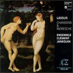 Roland de Lassus: Chansons & Moresche