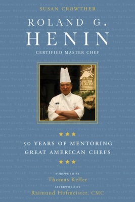 Roland G. Henin: 50 Years of Mentoring Great American Chefs - Crowther, Susan, and Keller, Thomas (Foreword by), and Hofmeister, Raimund (Afterword by)