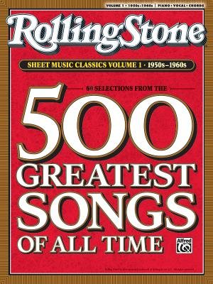 Rolling Stone Sheet Music Classics, Volume 1: 1950s-1960s: 500 Greatest Songs of All Time - Alfred Publishing (Creator)