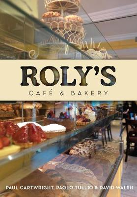 Roly's Cafe and Bakery - Cartwright, Paul, and Tullio, Paulo, and Hyland, Hugh