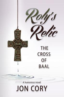 Roly's Relic: The Cross of Baal - Cory, Jon