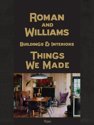 Roman and Williams Buildings and Interiors: Things We Made - Alesch, Stephen, and Standefer, Robin, and Brisick, Jamie (Text by)