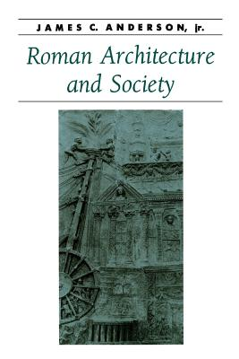 Roman Architecture and Society - Anderson, James C, PhD