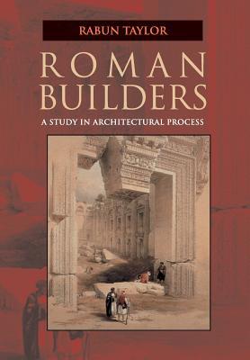 Roman Builders: A Study in Architectural Process - Taylor, Rabun