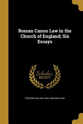 Roman Canon Law in the Church of England; Six Essays - Maitland, Frederic William 1850-1906