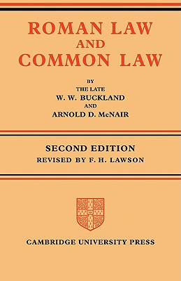 Roman Law and Common Law: A Comparison in Outline - Buckland, W W, and McNair, Arnold D, and W W, Buckland