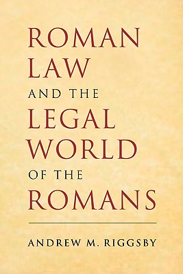 Roman Law and the Legal World of the Romans - Riggsby, Andrew M