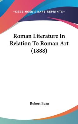 Roman Literature in Relation to Roman Art (1888) - Burn, Robert
