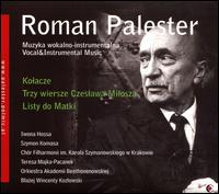 Roman Palester: Vocal & Instrumental Music - Iwona Hossa (soprano); Joanna Swieszek (alto); Katarzyna Guran (soprano); Szymon Komasa (baritone);...