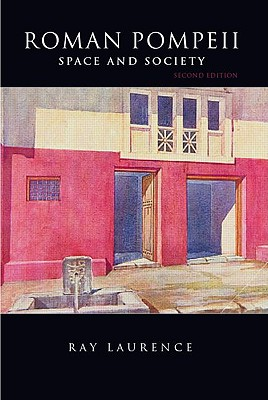 Roman Pompeii: Space and Society - Laurence, Ray